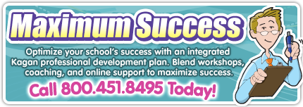 Maximum Succes! Optimize your school's success with an integrated Kagan professional development plan. Blend workshops, coaching, and online support to maximize success. Call 800.451.8495 Today!